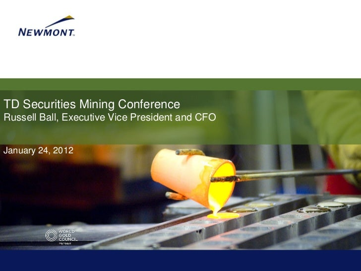 TD Securities Mining ConferenceRussell Ball, Executive Vice President and CFOJanuary 24, 2012
