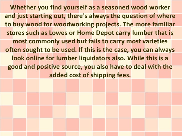 Whether you find yourself as a seasoned wood workerand just starting out, theres always the question of whereto buy wood f...