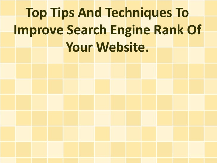 Top Tips And Techniques ToImprove Search Engine Rank Of         Your Website.