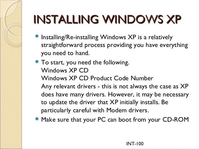 INT-100 INSTALLING WINDOWS XPINSTALLING WINDOWS XP  Installing/Re-installing Windows XP is a relatively straightforward p...