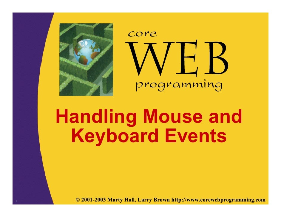 core                          programming    Handling Mouse and     Keyboard Events1    © 2001-2003 Marty Hall, Larry Brow...
