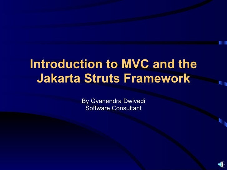 Introduction to MVC and the Jakarta Struts Framework        By Gyanendra Dwivedi         Software Consultant
