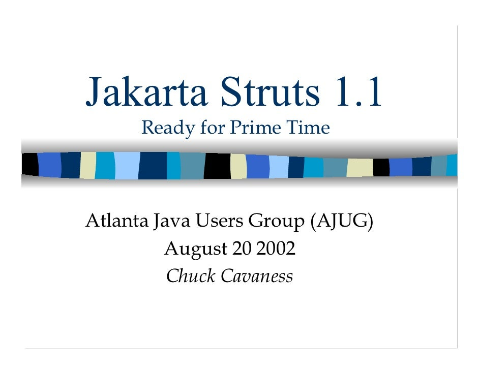 Jakarta Struts 1.1      Ready for Prime TimeAtlanta Java Users Group (AJUG)         August 20 2002          Chuck Cavaness
