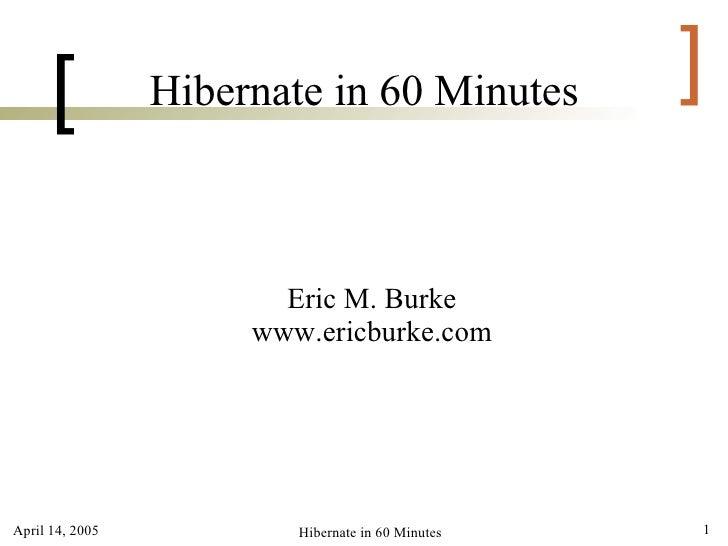 [          Hibernate in 60 Minutes           ]                        Eric M. Burke                      www.ericburke.com...