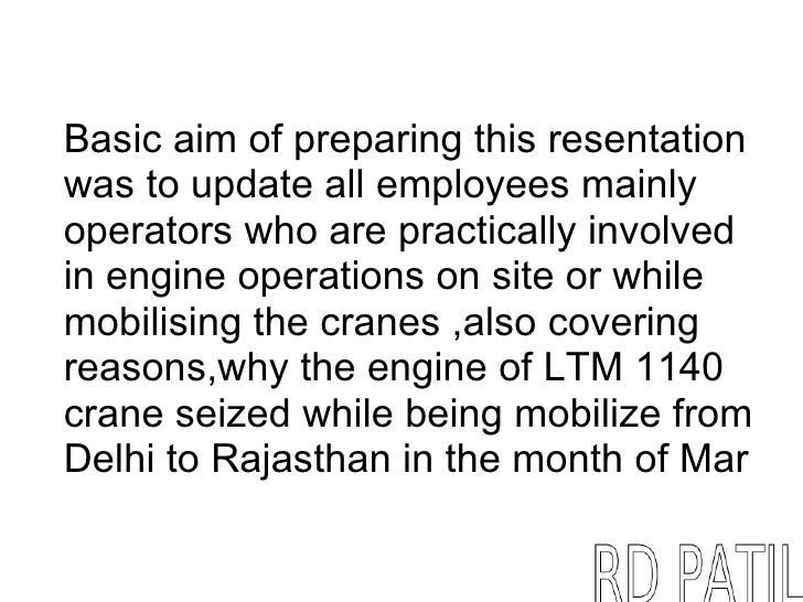Basic aim of preparing this resentationwas to update all employees mainlyoperators who are practically involvedin engine o...