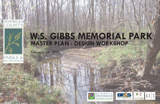W.S. GIBBS MEMORIAL PARKMASTER PLAN - DESIGN WORKSHOPFebruary 28, 2013                                    R U N D E L L   ...