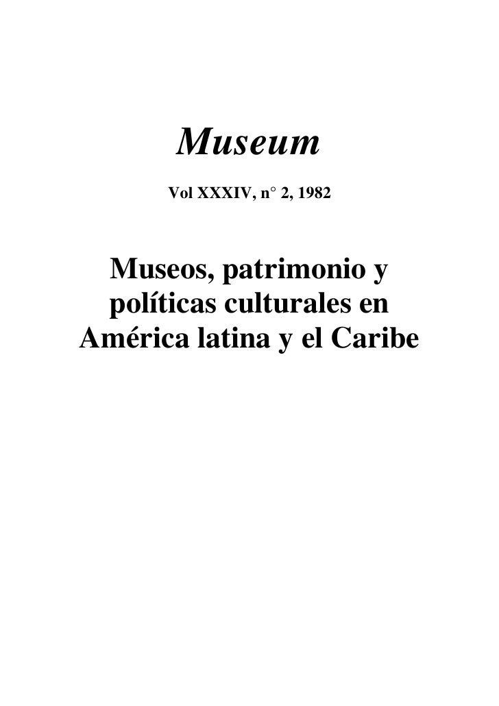 Museum       Vol XXXIV, n° 2, 1982     Museos, patrimonio y  políticas culturales en América latina y el Caribe