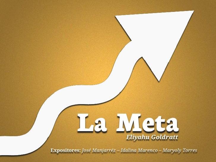 La Meta              Eliyahu GoldrattExpositores: José Manjarréz – Idalina Marenco – Maryoly Torres