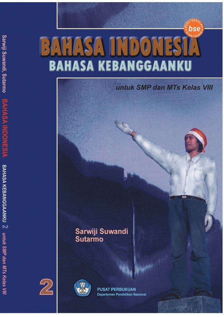 BAHASA INDONESIA    UNTUK SMP/MTs     KELAS VIII      Sarwiji Suwandi        Sutarmo         Pusat Perbukuan     Departeme...