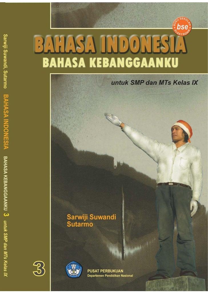 BAHASA INDONESIA    UNTUK SMP/MTs      KELAS IX      Sarwiji Suwandi        Sutarmo           Pusat Perbukuan       Depart...
