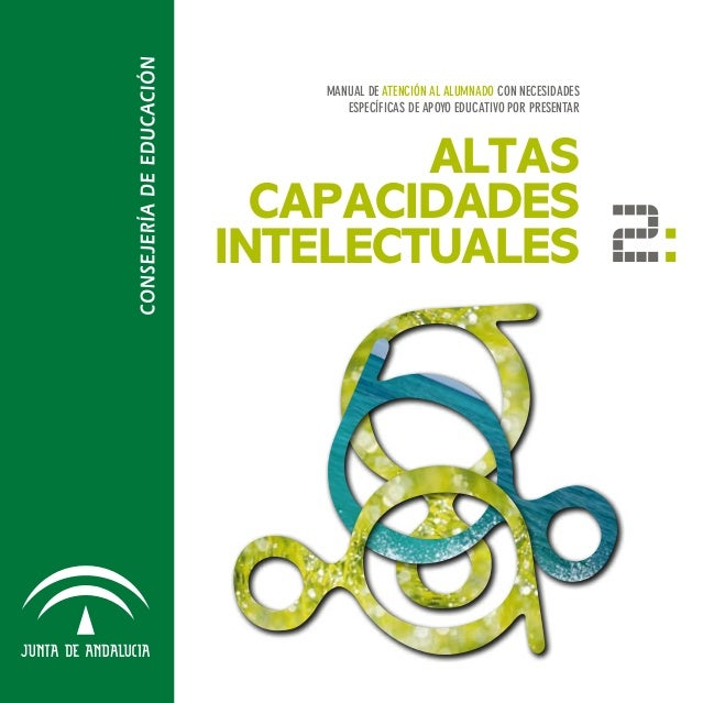 ALTAS CAPACIDADES INTELECTUALES Manual DE atención al alumnado CON NECESIDADES ESPECÍFICAS DE APOYO EDUCATIVO POR PRESENTA...