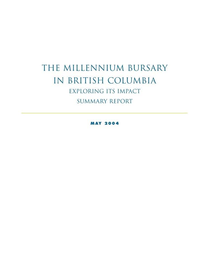 The Millennium Bursary  in British Columbia     Exploring its Impact       Summary Report             M AY 2 0 0 4