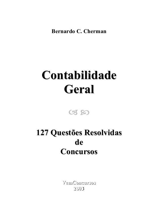 Bernardo C. Cherman  Contabilidade Geral  127 Questões Resolvidas de Concursos  VemConcursos VemConcursos 2003 2003