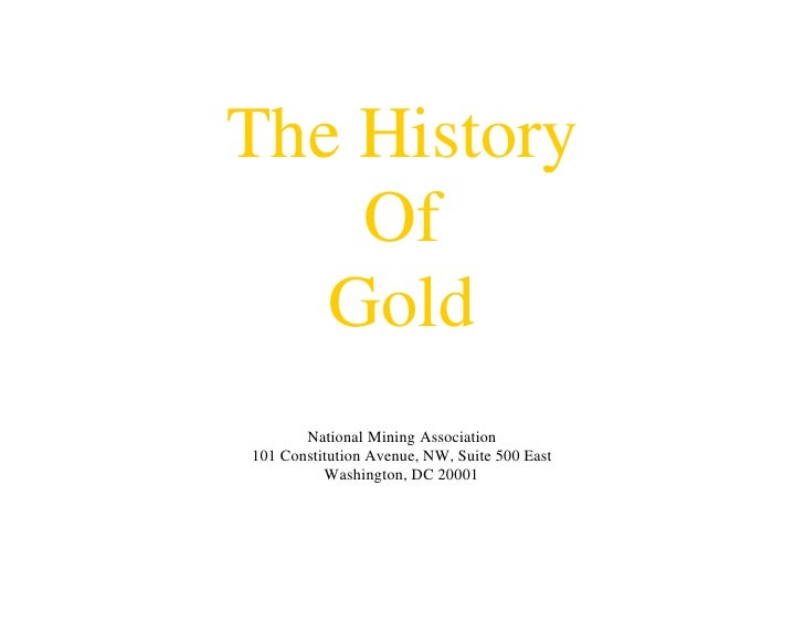 The History     Of    Gold        National Mining Association 101 Constitution Avenue, NW, Suite 500 East           Washin...