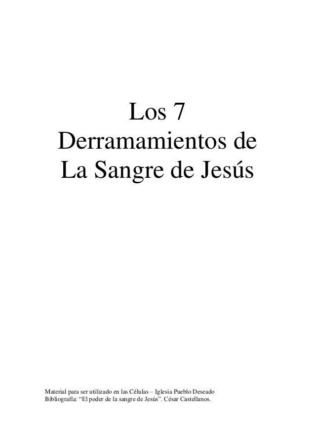 Los 7 Derramamientos de La Sangre de Jesús Material para ser utilizado en las Células – Iglesia Pueblo Deseado Bibliografí...