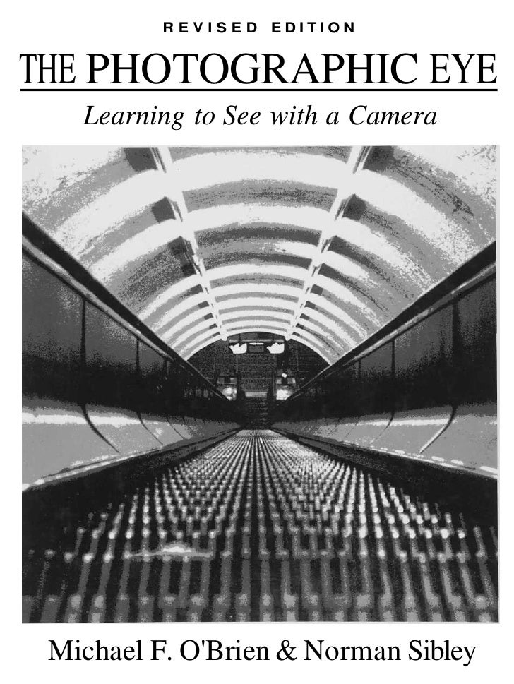 REVISED EDITIONTHE PHOTOGRAPHIC EYE   Learning to See with a Camera Michael F. OBrien & Norman Sibley