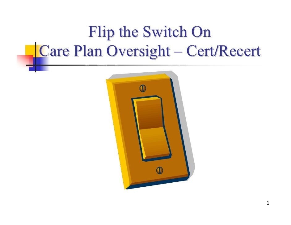 Flip the Switch OnCare Plan Oversight – Cert/Recert                                    1