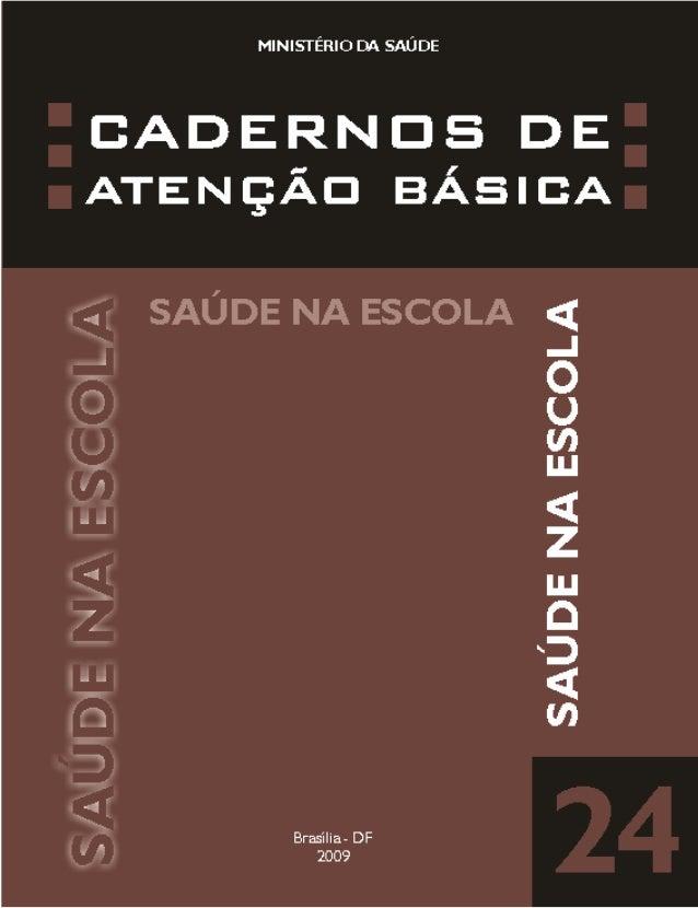 CADERNOS DE ATENÇÃO BÁSICA MINISTÉRIO DA SAÚDE Brasília – DF 2009 SAÚDE NA ESCOLA