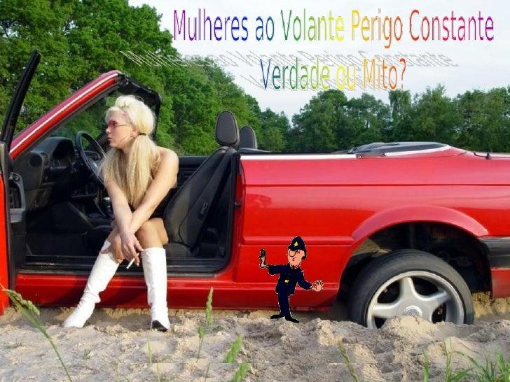 Alguns dizem que Mulheres ao volantePerigo constante, outros dizem que émentira, que elas são mais cuidadosas aconduzir, v...