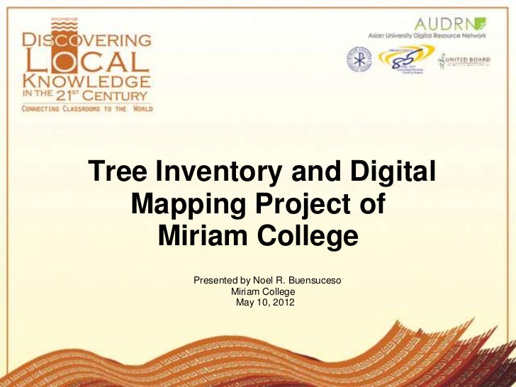 Tree Inventory and Digital   Mapping Project of     Miriam College       Presented by Noel R. Buensuceso               Mir...
