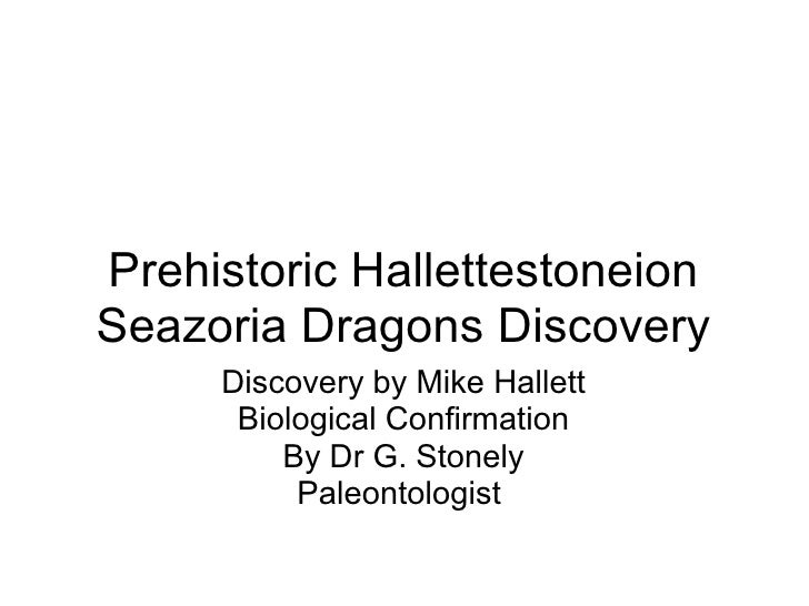Prehistoric HallettestoneionSeazoria Dragons Discovery     Discovery by Mike Hallett      Biological Confirmation         ...