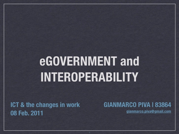 eGOVERNMENT and          INTEROPERABILITYICT & the changes in work       GIANMARCO PIVA | 83864                           ...