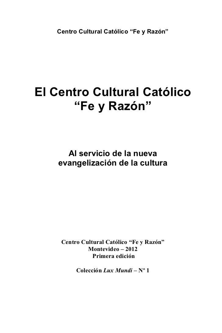 """Centro Cultural Católico """"Fe y Razón""""El Centro Cultural Católico      """"Fe y Razón""""      Al servicio de la nueva    evangel..."""