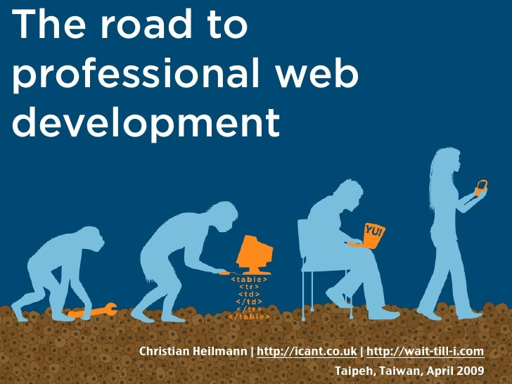 The road to professional web development          Christian Heilmann | http://icant.co.uk | http://wait-till-i.com        ...