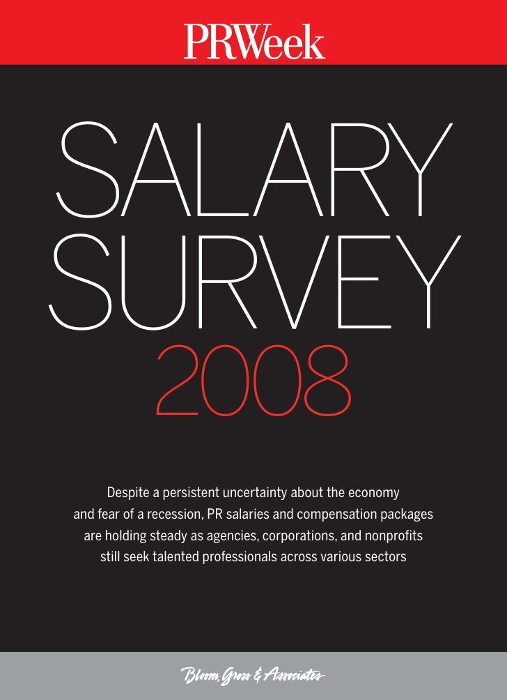SALARYSURVEY             2008      Despite a persistent uncertainty about the economyand fear of a recession, PR salaries ...