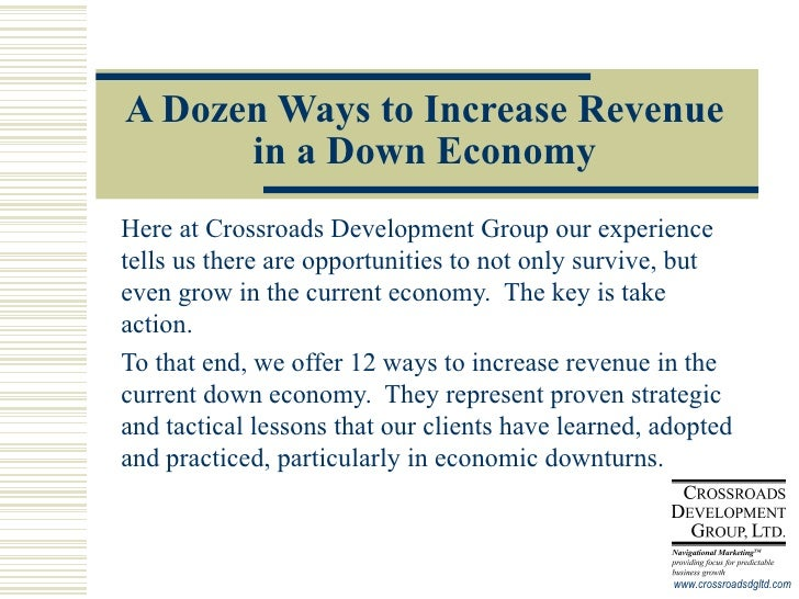 A Dozen Ways to Increase Revenue in a Down Economy Here at Crossroads Development Group our experience tells us there are ...