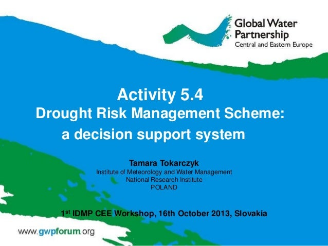 Activity 5.4 Drought Risk Management Scheme: a decision support system Tamara Tokarczyk Institute of Meteorology and Water...