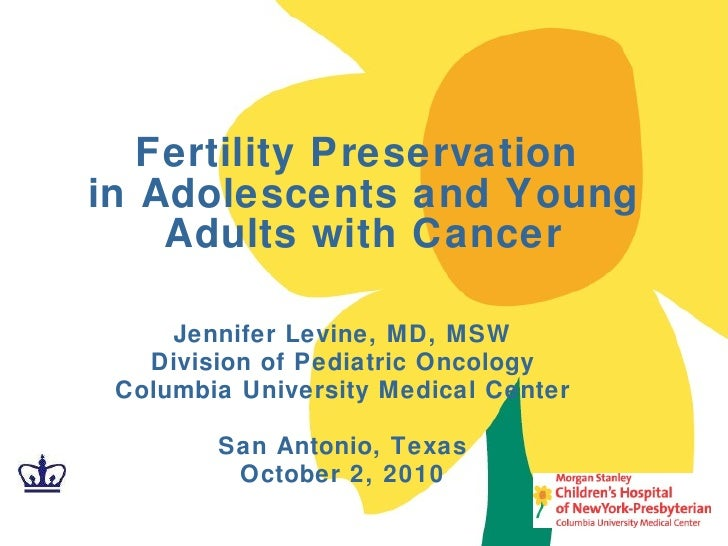 Jennifer Levine, MD, MSW Division of Pediatric Oncology Columbia University Medical Center San Antonio, Texas October 2, 2...