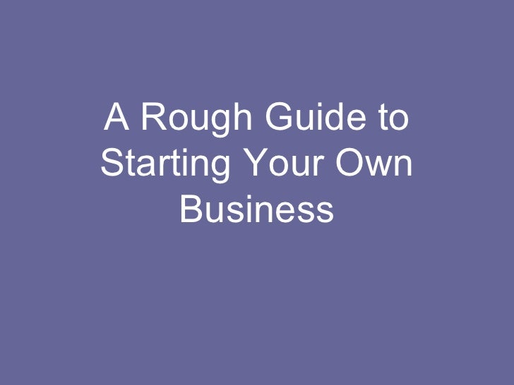 A Rough Guide toStarting Your Own     Business