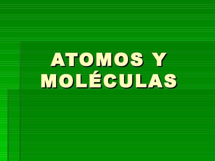 ATOMOS Y MOLÉCULAS