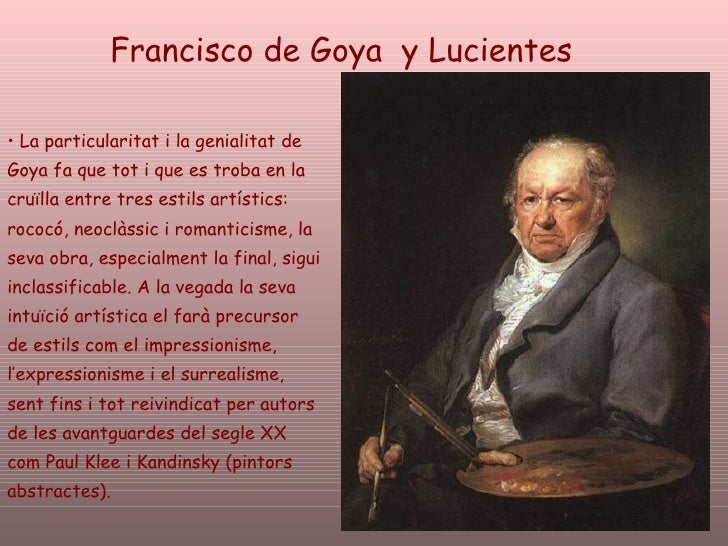 Francisco de Goya  y Lucientes <ul><li>La particularitat i la genialitat de Goya fa que tot i que es troba en la cruïlla e...