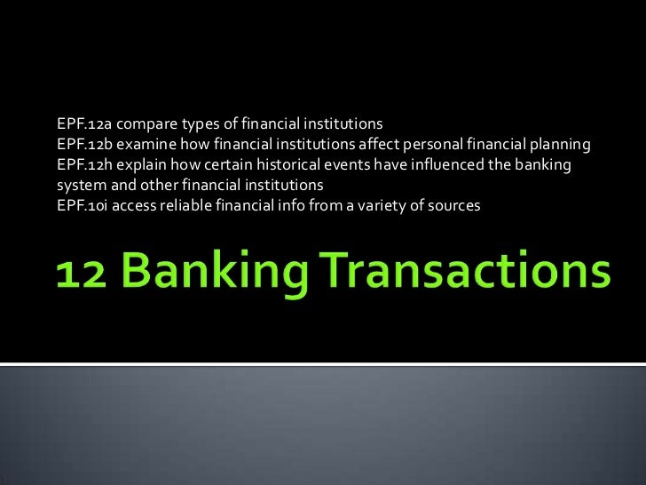 EPF.12a compare types of financial institutionsEPF.12b examine how financial institutions affect personal financial planni...