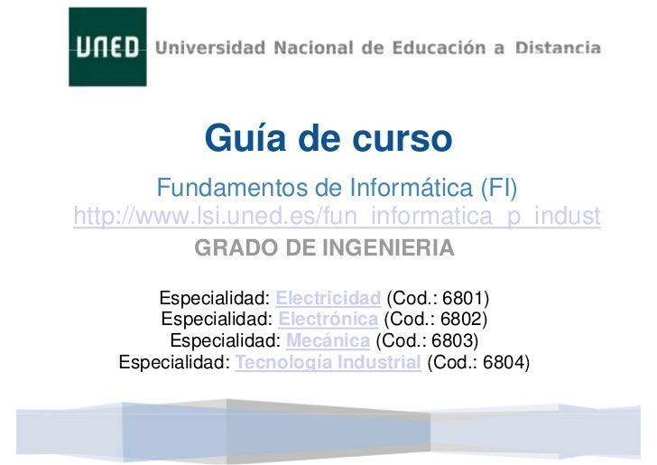 Guía de curso        Fundamentos de Informática (FI)http://www.lsi.uned.es/fun_informatica_p_indust     //               /...