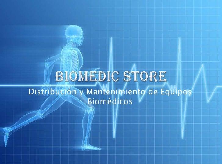 BIOMEDIC STORE<br />Distribución y Mantenimiento de Equipos Biomédicos<br />