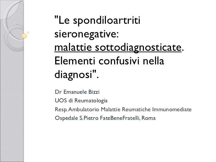 """""""Le spondiloartriti sieronegative: malattie sottodiagnosticate .  Elementi confusivi nella diagnosi"""".  Dr Emanue..."""