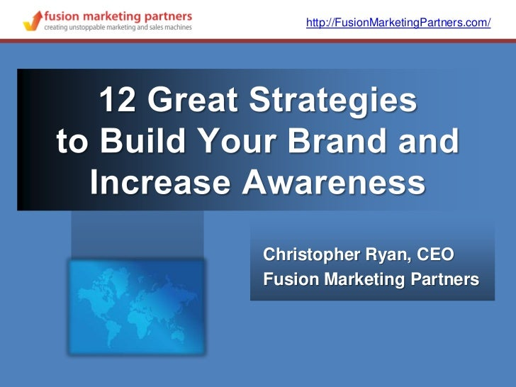 http://FusionMarketingPartners.com/<br />12 Great Strategiesto Build Your Brand and Increase Awareness<br />Christopher Ry...