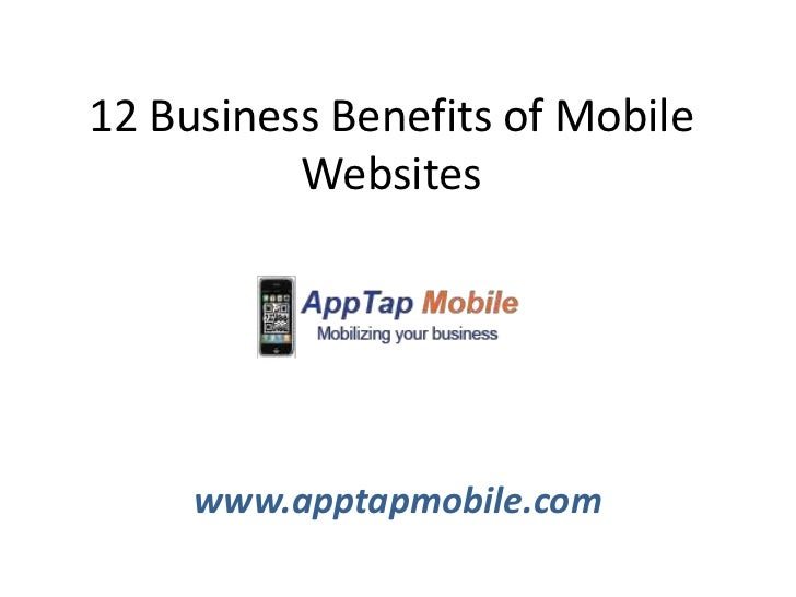 12 Business Benefits of Mobile          Websites     www.apptapmobile.com