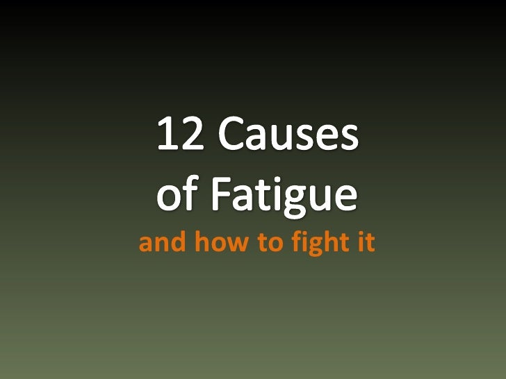 12 Causesof Fatigueand how to fight it<br />