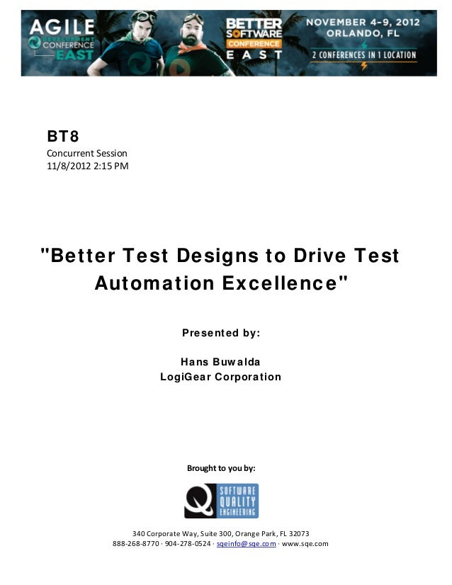 "BT8 Concurrent Session  11/8/2012 2:15 PM                 ""Better Test Designs to Drive Test Automation Excelle..."
