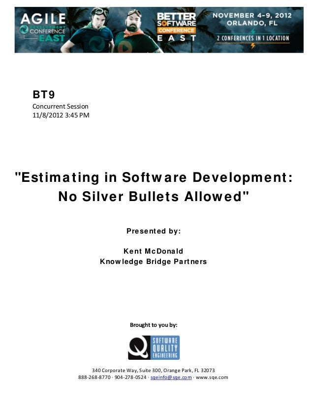 "BT9 Concurrent Session  11/8/2012 3:45 PM                 ""Estimating in Software Development: No Silver Bullet..."