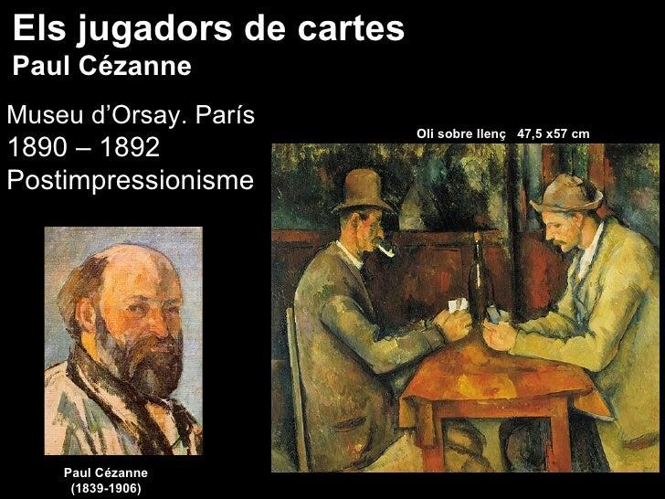 Els jugadors de cartes Paul Cézanne Museu d'Orsay. París                          Oli sobre llenç 47,5 x57 cm 1890 – 1892 ...