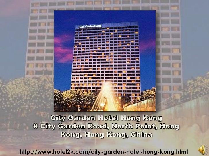 City Garden Hotel Hong Kong9 City Garden Road, North Point, Hong Kong, Hong Kong, China<br />http://www.hotel2k.com/city-g...