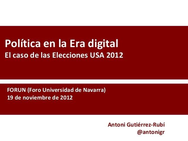 Política en la Era digitalEl caso de las Elecciones USA 2012FORUN (Foro Universidad de Navarra)19 de noviembre de 2012    ...
