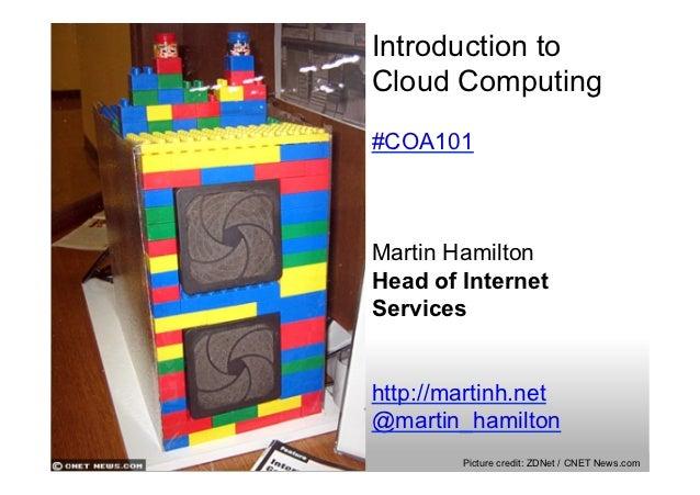 Introduction toCloud Computing#COA101Martin HamiltonHead of InternetServiceshttp://martinh.net@martin_hamilton        Pict...