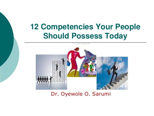 12 Competencies Your PeopleShould Possess TodayDr. Oyewole O. Sarumi