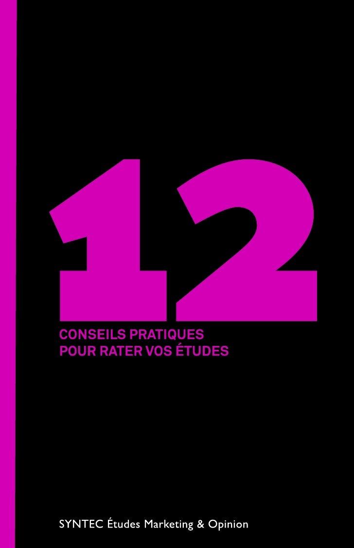 12CONSEILS PRATIQUESPOUR RATER VOS ÉTUDES